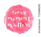 every moment matters. brush... | Shutterstock . vector #715688281