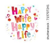 happy wife happy life | Shutterstock .eps vector #715707241