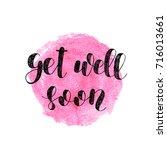 get well soon. brush hand... | Shutterstock . vector #716013661
