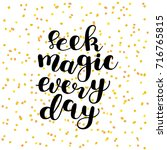 seek magic every day. brush... | Shutterstock . vector #716765815