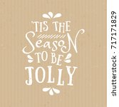 'tis the season to be jolly  ... | Shutterstock .eps vector #717171829