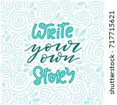 write your own story. hand...