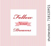 follow your dreams message... | Shutterstock .eps vector #718120921