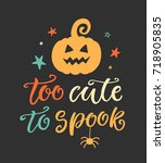 too cute to spook. halloween... | Shutterstock .eps vector #718905835