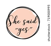 she said yes round tag with...   Shutterstock .eps vector #719000995