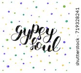 gypsy soul. brush hand... | Shutterstock . vector #719328241