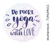 do more yoga with love. hand... | Shutterstock .eps vector #719639611