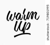 warm up. ink hand lettering.... | Shutterstock .eps vector #719801995