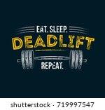 eat sleep deadlift repeat. gym... | Shutterstock .eps vector #719997547