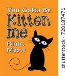 you gotta be kitten me right... | Shutterstock .eps vector #720187471