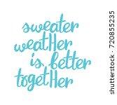 sweater weather is better... | Shutterstock .eps vector #720855235