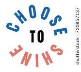 choose to shine slogan print | Shutterstock .eps vector #720857137