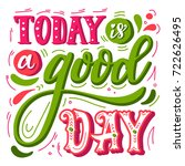 today is a good day.... | Shutterstock .eps vector #722626495