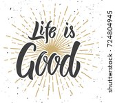 life is good. hand drawn... | Shutterstock . vector #724804945