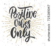 positive vibes only. hand drawn ... | Shutterstock .eps vector #725285047