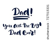 dad  you are the best dad ever  ... | Shutterstock .eps vector #727515331