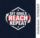 set goals. reach. repeat.... | Shutterstock .eps vector #727602319
