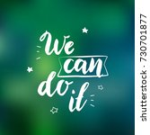 we can do it. inspirational... | Shutterstock . vector #730701877