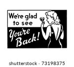 we're glad to see you're back   ... | Shutterstock .eps vector #73198375