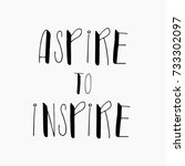 aspire to inspire.hand written... | Shutterstock .eps vector #733302097