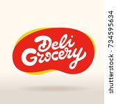 deli grocery vector inscription.... | Shutterstock .eps vector #734595634