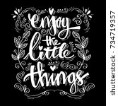 Enjoy The Little Things. Hand...