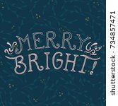 merry and bright hand lettering.... | Shutterstock .eps vector #734857471
