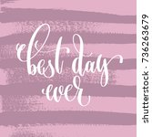 best day ever hand lettering... | Shutterstock . vector #736263679
