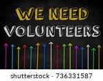 we need volunteers   background ... | Shutterstock . vector #736331587