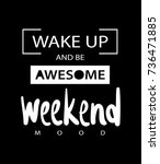 wake up and be awesome  weekend ... | Shutterstock .eps vector #736471885