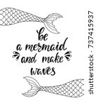 be a mermaid and make waves.... | Shutterstock .eps vector #737415937