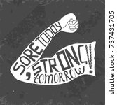 """sore today  strong tomorrow""... | Shutterstock .eps vector #737431705"