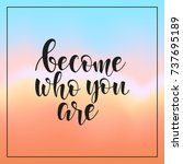 become who you are.... | Shutterstock .eps vector #737695189