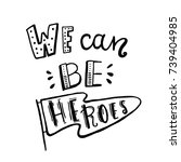 we can be heroes lettering... | Shutterstock .eps vector #739404985