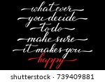 phrase whatever you decide to... | Shutterstock .eps vector #739409881
