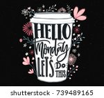 hello monday  let's do this.... | Shutterstock .eps vector #739489165
