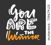 you are the winner. vector hand ... | Shutterstock .eps vector #739679125