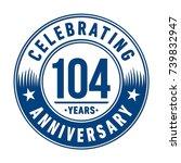 104 years anniversary logo... | Shutterstock .eps vector #739832947