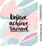 believe  achieve  succeed.... | Shutterstock .eps vector #739896955