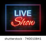 live show neon sign on brick... | Shutterstock . vector #740010841