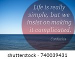 Small photo of Life is really simple, but we insist on making it complicated - quote of ancient Chinese philosopher Confucius printed over photo with calm sea landscape