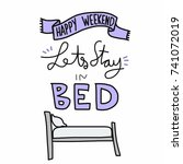 happy weekend lets stay in bed... | Shutterstock .eps vector #741072019