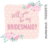 will you be my bridesmaid... | Shutterstock .eps vector #742020571