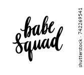 the hand drawing quote  babe... | Shutterstock .eps vector #742269541