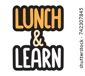 lunch and learn. vector hand... | Shutterstock .eps vector #742307845