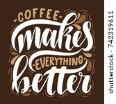 coffee makes everything better... | Shutterstock .eps vector #742319611
