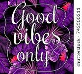 good vibes slogan. tropical...   Shutterstock .eps vector #742500211