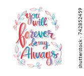 you will forever be my always | Shutterstock .eps vector #742852459
