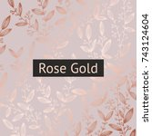 rose gold. floral luxury...   Shutterstock .eps vector #743124604