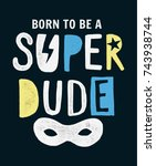 Born To Be A Super Dude Slogan...
